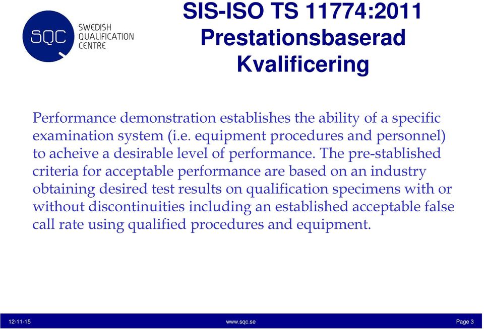 The pre-stablished criteria for acceptable performance are based on an industry obtaining desired test results on qualification