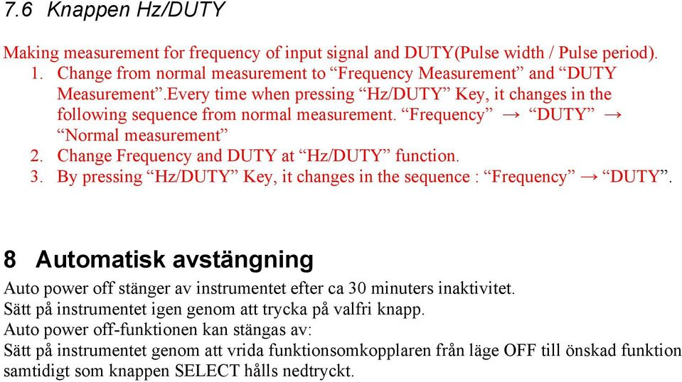 By pressing Hz/DUTY Key, it changes in the sequence : Frequency DUTY. 8 Automatisk avstängning Auto power off stänger av instrumentet efter ca 30 minuters inaktivitet.
