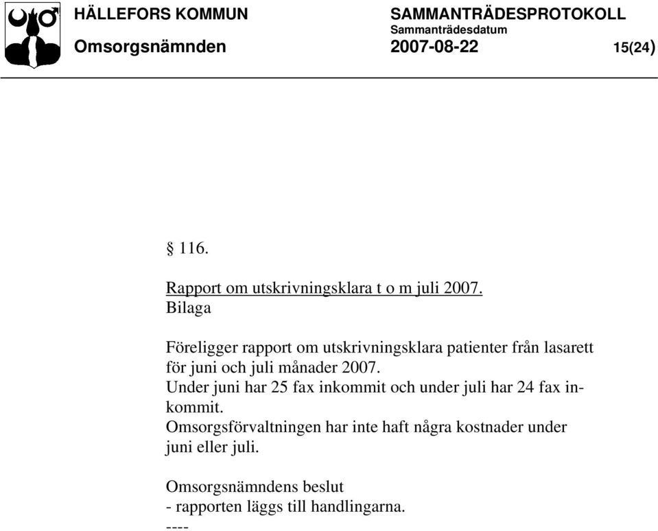2007. Under juni har 25 fax inkommit och under juli har 24 fax inkommit.