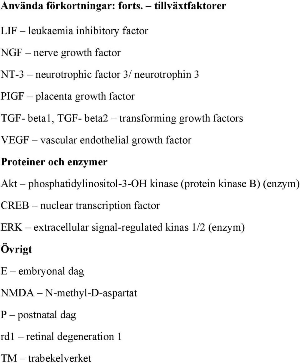 factor TGF- beta1, TGF- beta2 transforming growth factors VEGF vascular endothelial growth factor Proteiner och enzymer Akt