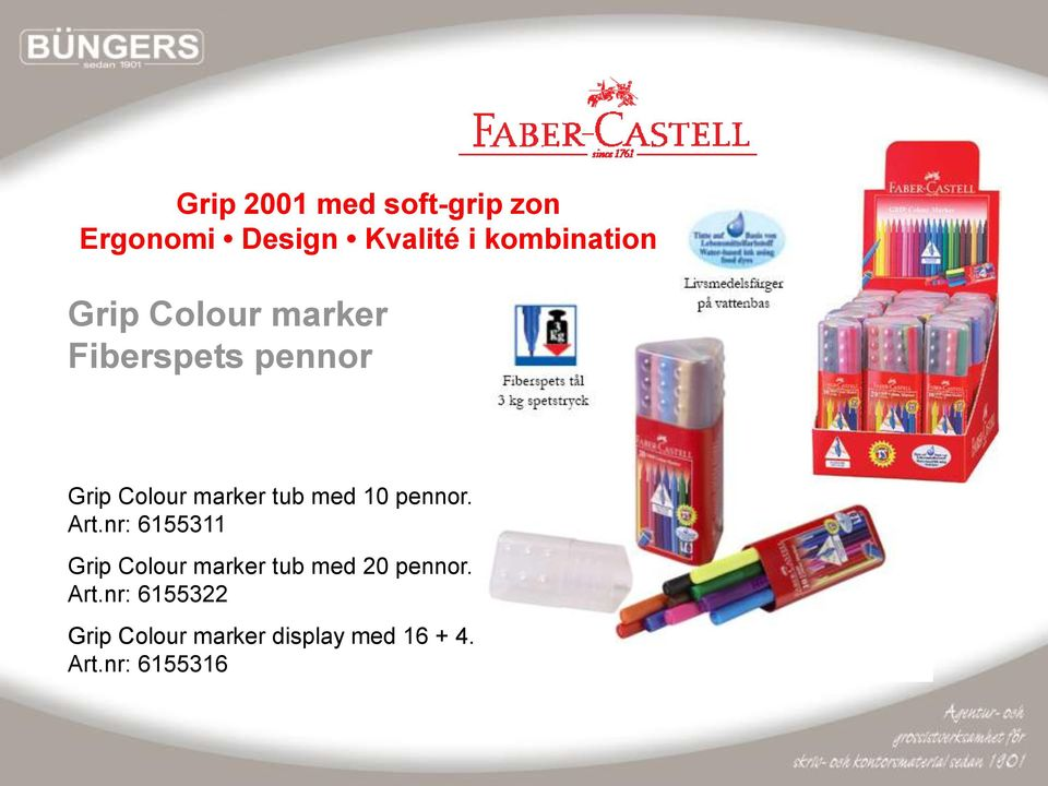 pennor. Art.nr: 6155311 Grip Colour marker tub med 20 pennor. Art.nr: 6155322 Grip Colour marker display med 16 + 4.