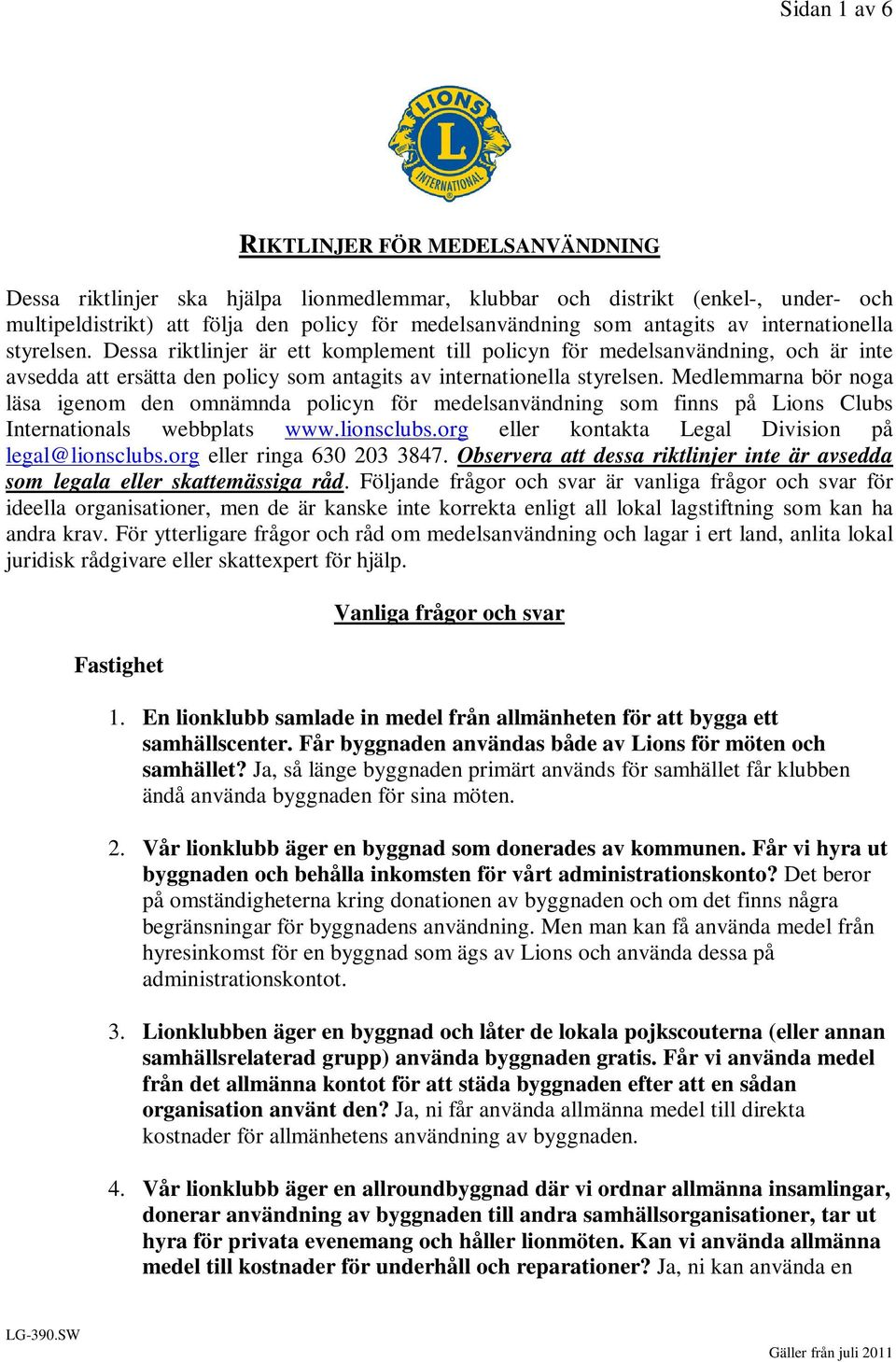 Medlemmarna bör noga läsa igenom den omnämnda policyn för medelsanvändning som finns på Lions Clubs Internationals webbplats www.lionsclubs.org eller kontakta Legal Division på legal@lionsclubs.