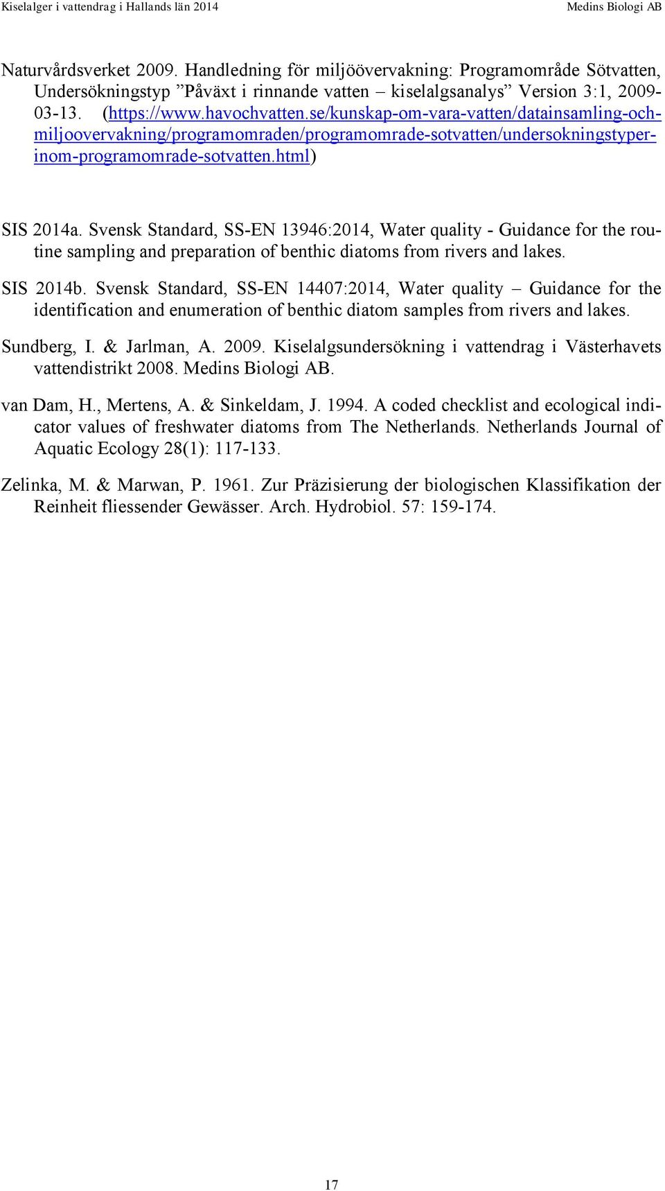 Svensk Standard, SS-EN 13946:2014, Water quality - Guidance for the routine sampling and preparation of benthic diatoms from rivers and lakes. SIS 2014b.