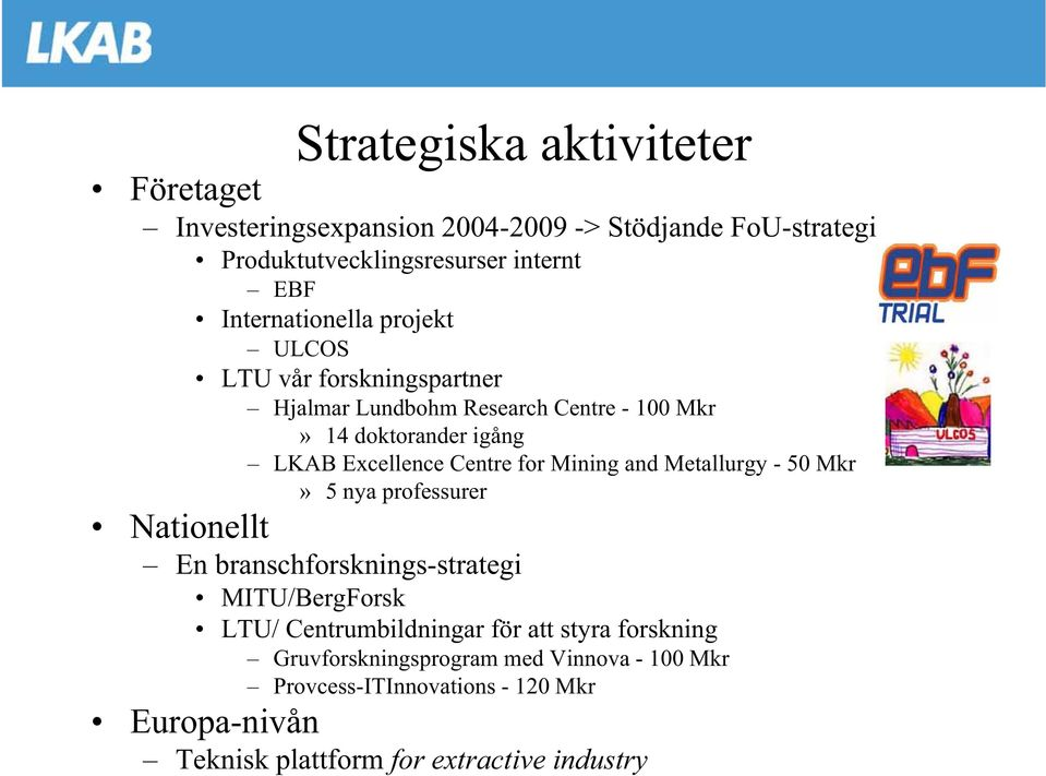 Centre for Mining and Metallurgy - 50 Mkr» 5 nya professurer Nationellt En branschforsknings-strategi MITU/BergForsk LTU/ Centrumbildningar