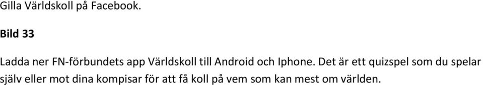 Android och Iphone.
