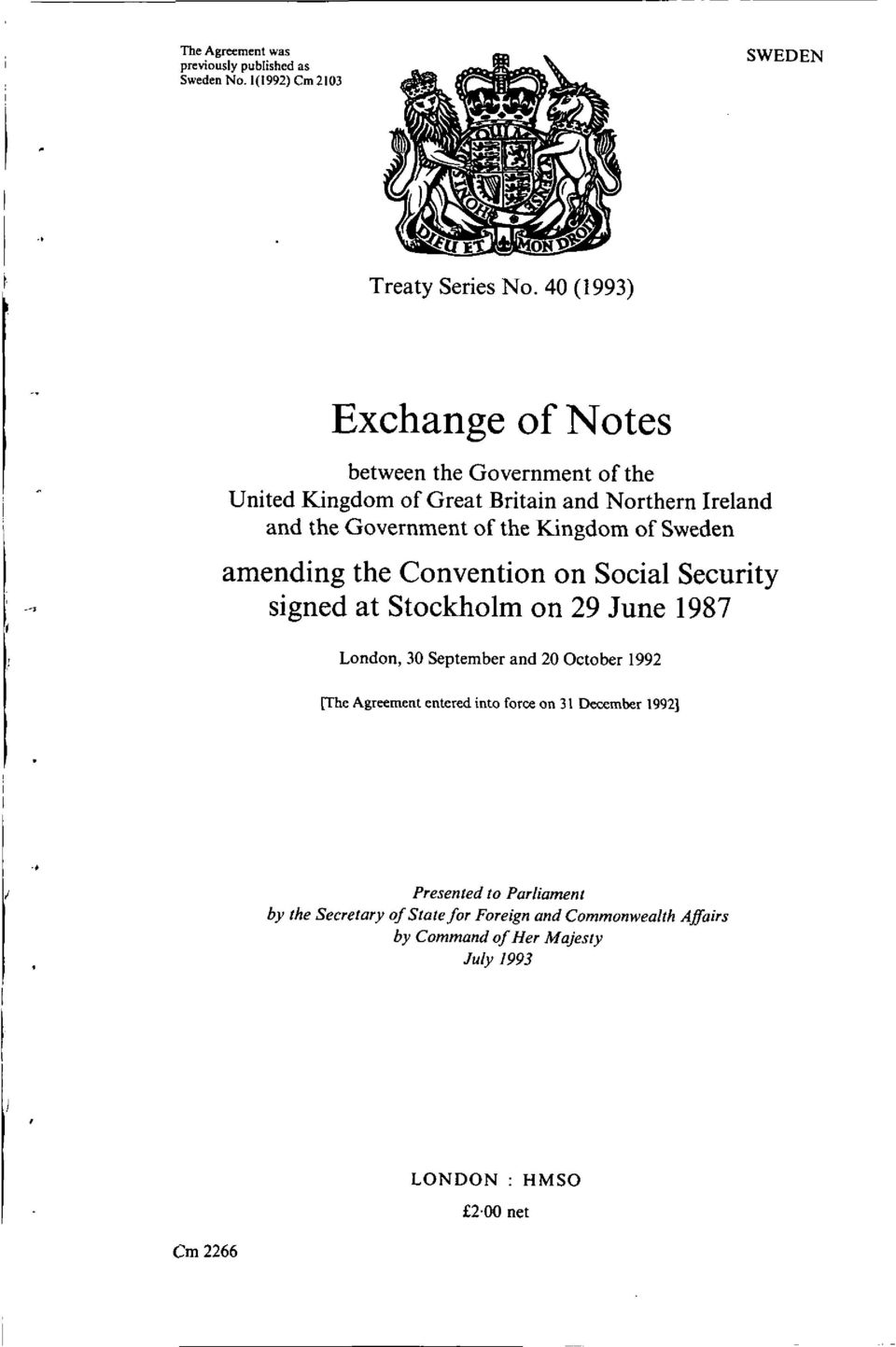 of Sweden amending the Convention on Social Security signed at Stockholm on 29 June 1987 London, 30 September and 20 October 1992 [The Agreement