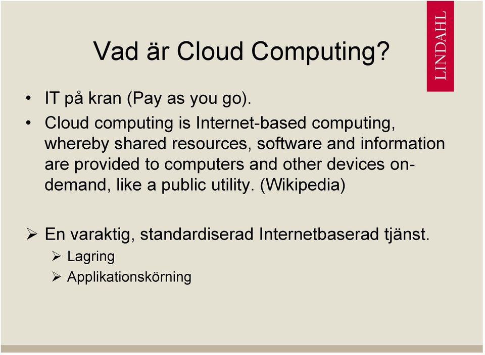 software and information are provided to computers and other devices ondemand,