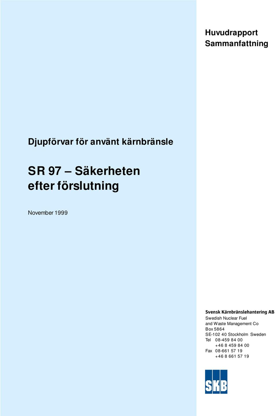 AB Swedish Nuclear Fuel and Waste Management Co Box 5864 SE-102 40