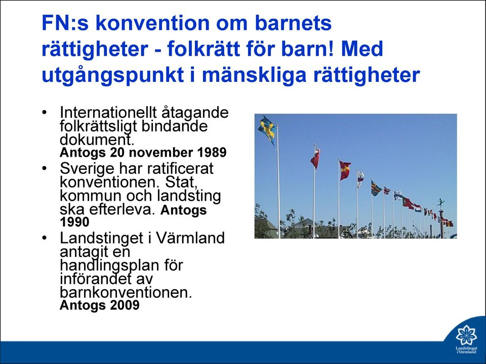 dokument. Antogs 20 november 1989 Sverige har ratificerat konventionen.