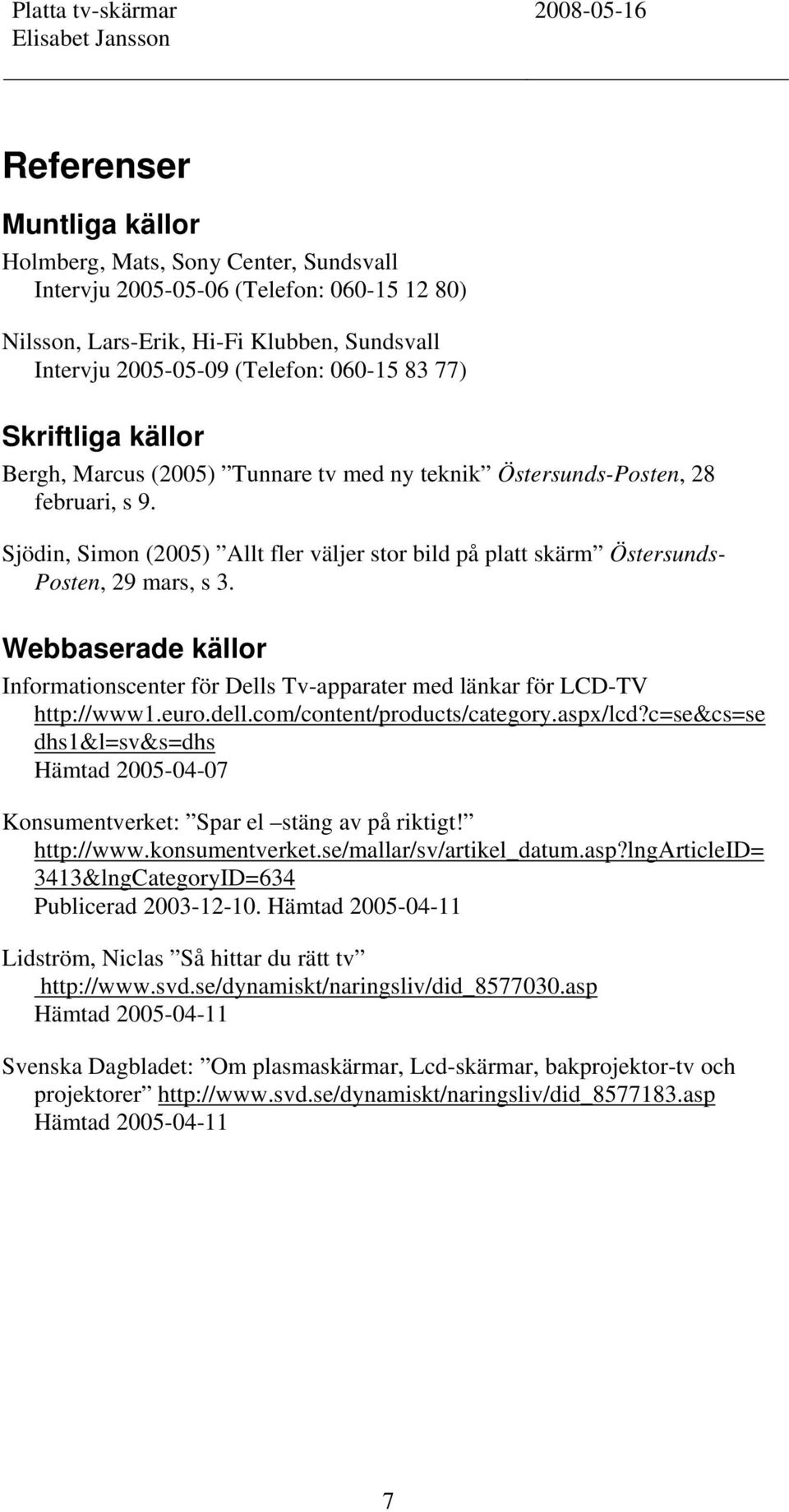 Webbaserade källor Informationscenter för Dells Tv-apparater med länkar för LCD-TV http://www1.euro.dell.com/content/products/category.aspx/lcd?