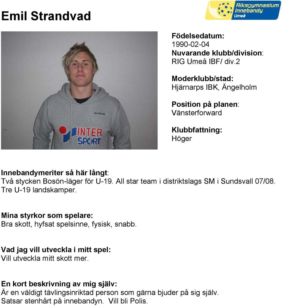 All star team i distriktslags SM i Sundsvall 07/08. Tre U-19 landskamper.