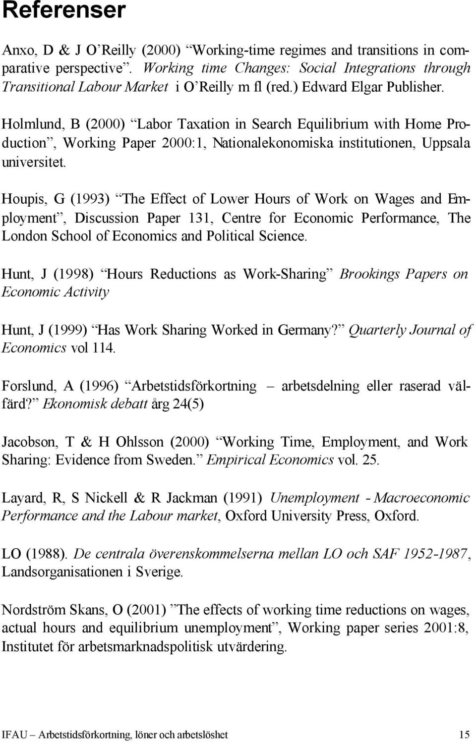 Holmlund, B (2000) Labor Taxation in Search Equilibrium with Home Production, Working Paper 2000:1, Nationalekonomiska institutionen, Uppsala universitet.