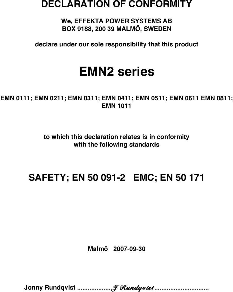 0411; EMN 0511; EMN 0611 EMN 0811; EMN 1011 to which this declaration relates is in conformity