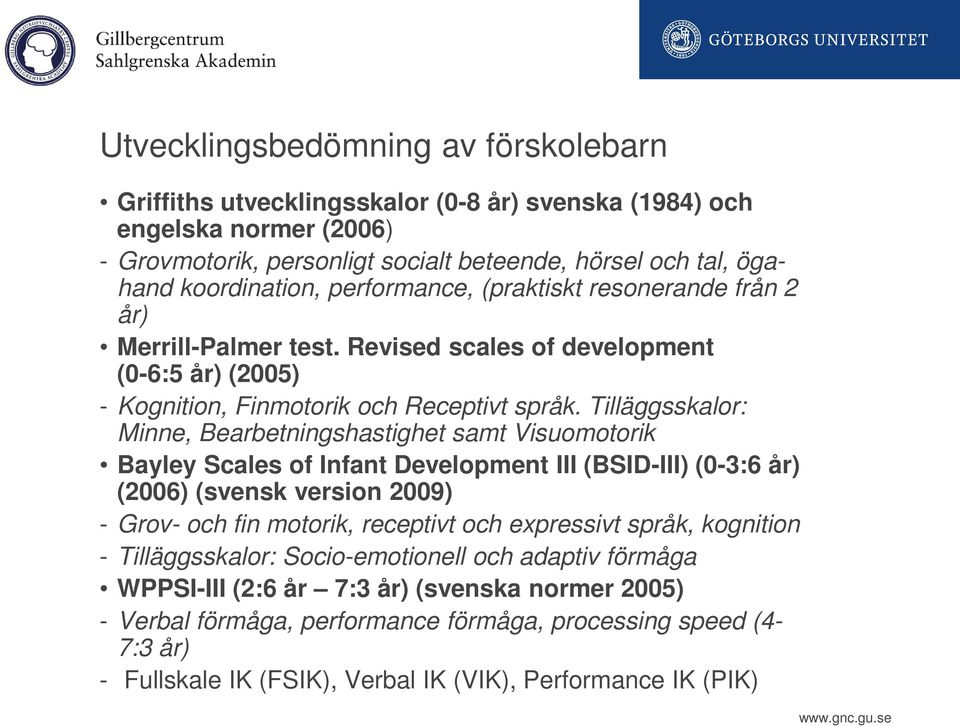 Tilläggsskalor: Minne, Bearbetningshastighet samt Visuomotorik Bayley Scales of Infant Development III (BSID-III) (0-3:6 år) (2006) (svensk version 2009) - Grov- och fin motorik, receptivt och