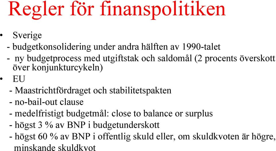 Maastrichtfördraget och stabilitetspakten - no-bail-out clause - medelfristigt budgetmål: close to balance