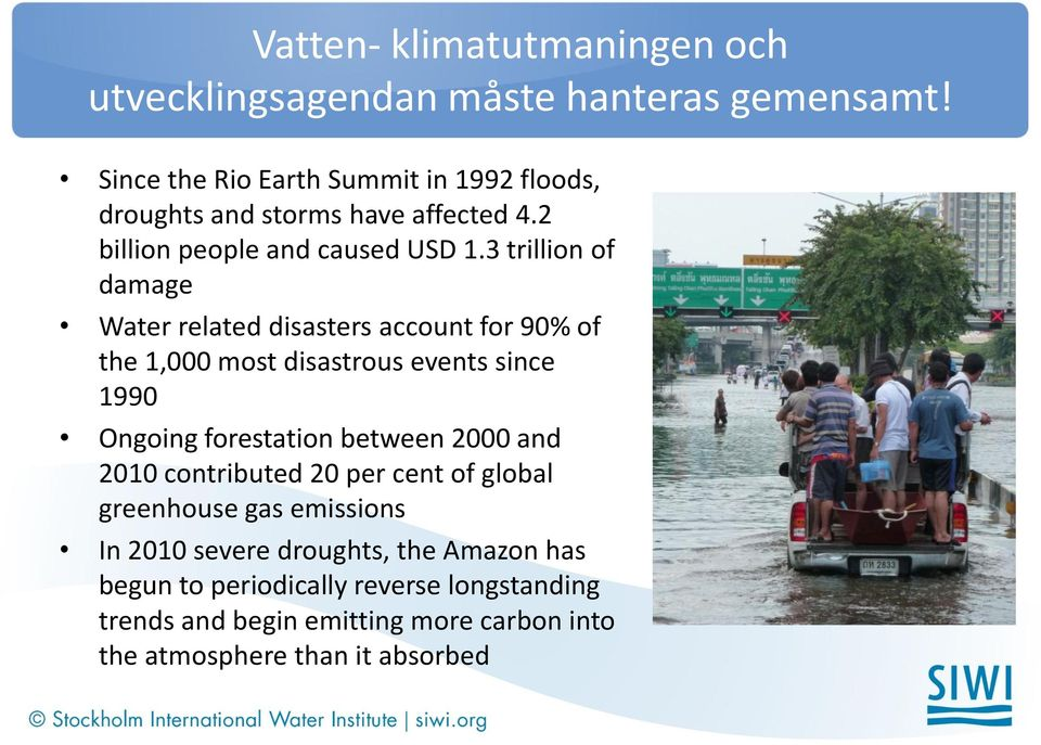 3 trillion of damage Water related disasters account for 90% of the 1,000 most disastrous events since 1990 Ongoing forestation between