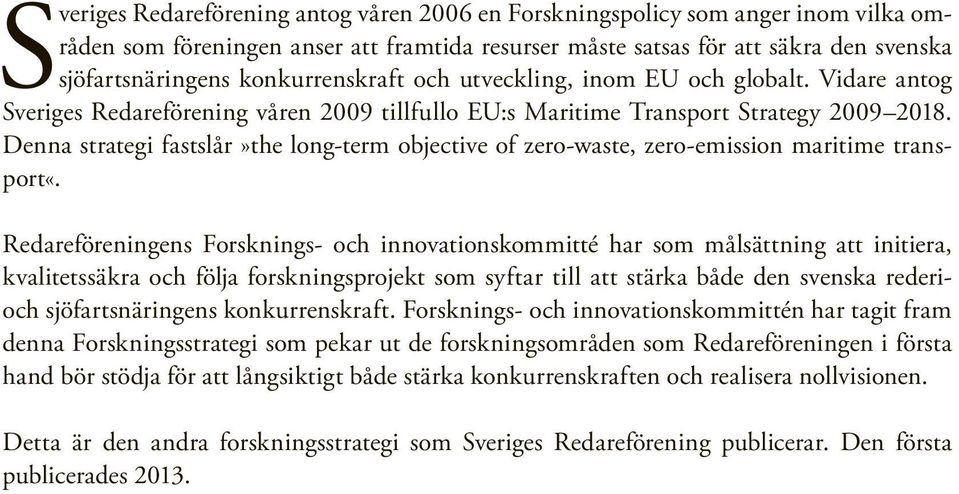 Denna strategi fastslår»the long-term objective of zero-waste, zero-emission maritime transport«.