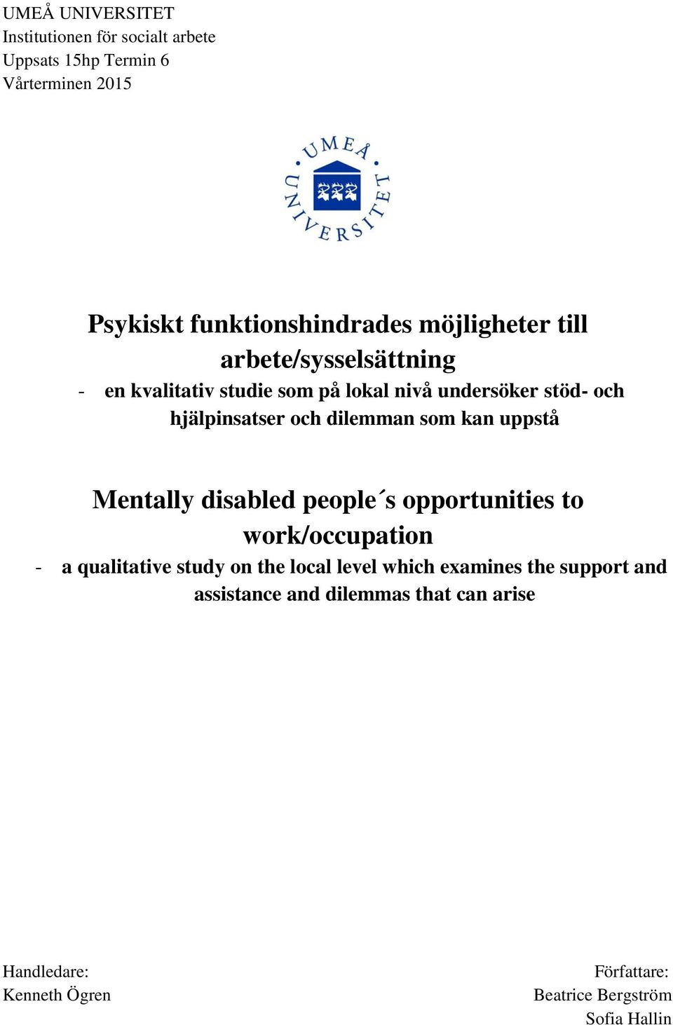 dilemman som kan uppstå Mentally disabled people s opportunities to work/occupation - a qualitative study on the local level