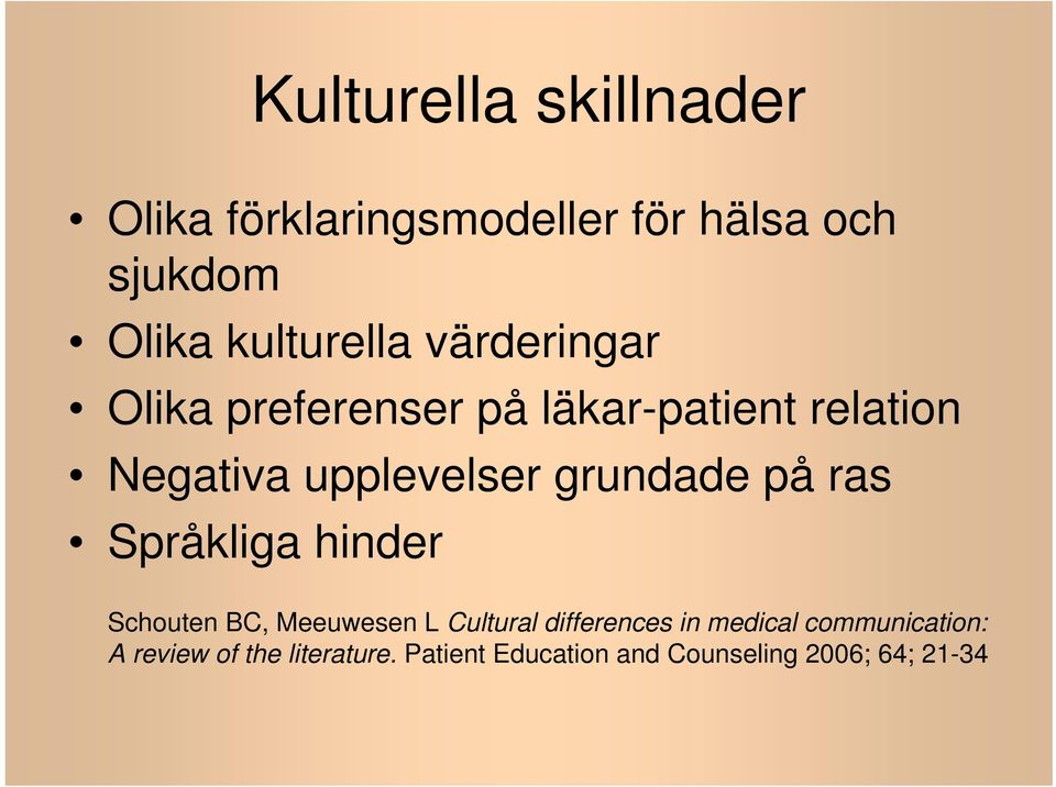 på ras Språkliga hinder Schouten BC, Meeuwesen L Cultural differences in medical