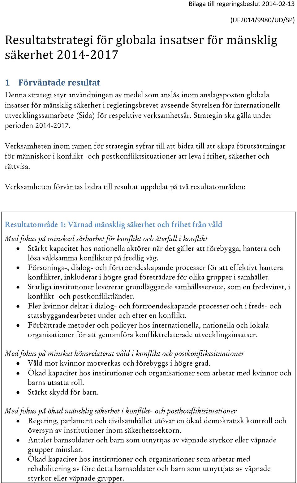 Strategin ska gälla under perioden 2014-2017.