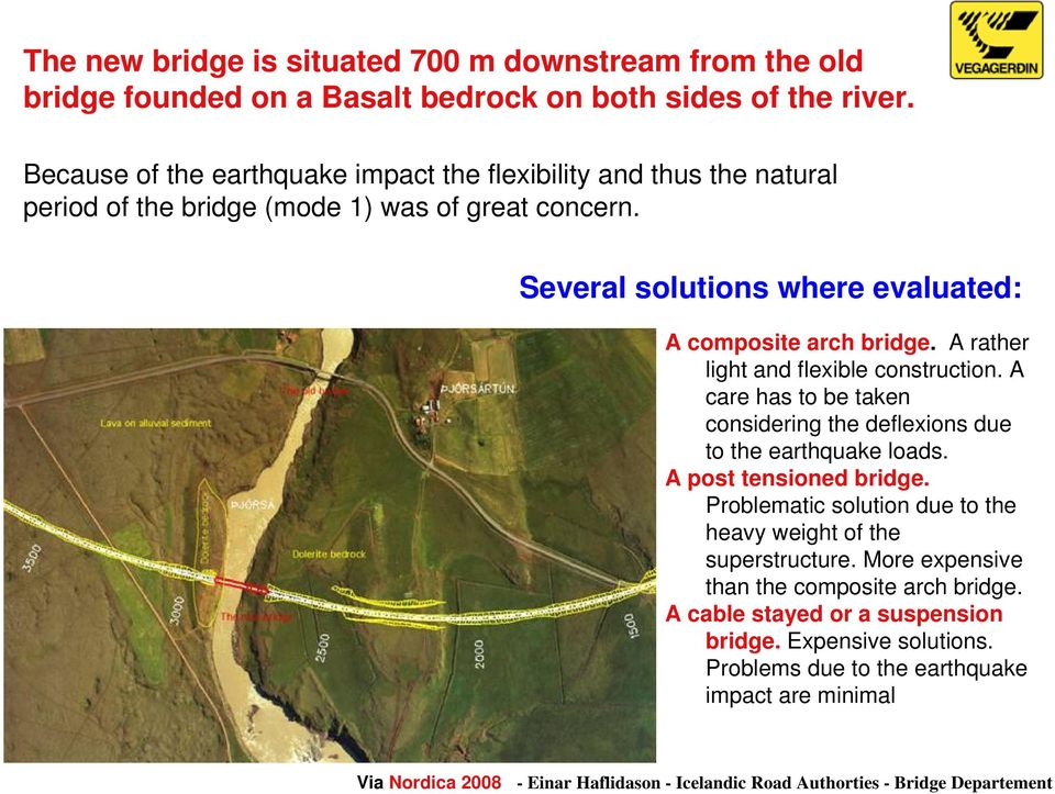 Several solutions where evaluated: A composite arch bridge. A rather light and flexible construction.