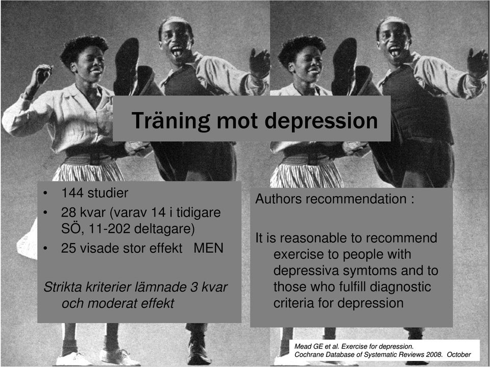 reasonable to recommend exercise to people with depressiva symtoms and to those who fulfill diagnostic