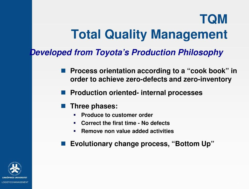 Production oriented- internal processes Three phases: Produce to customer order Correct