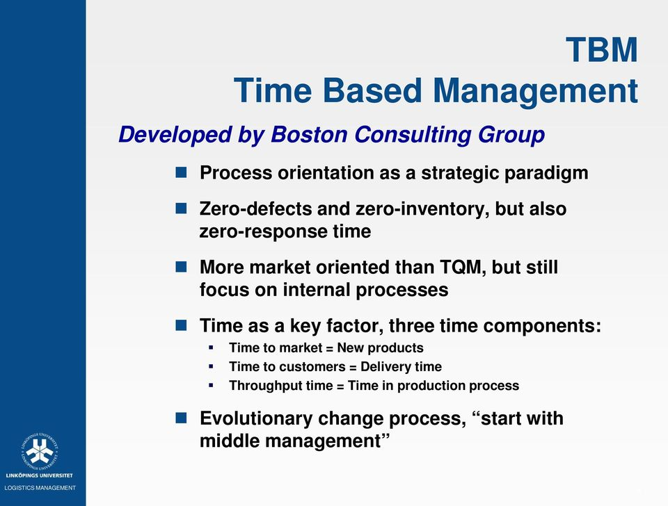 internal processes Time as a key factor, three time components: Time to market = New products Time to customers