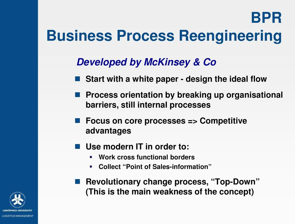 processes => Competitive advantages Use modern IT in order to: Work cross functional borders Collect