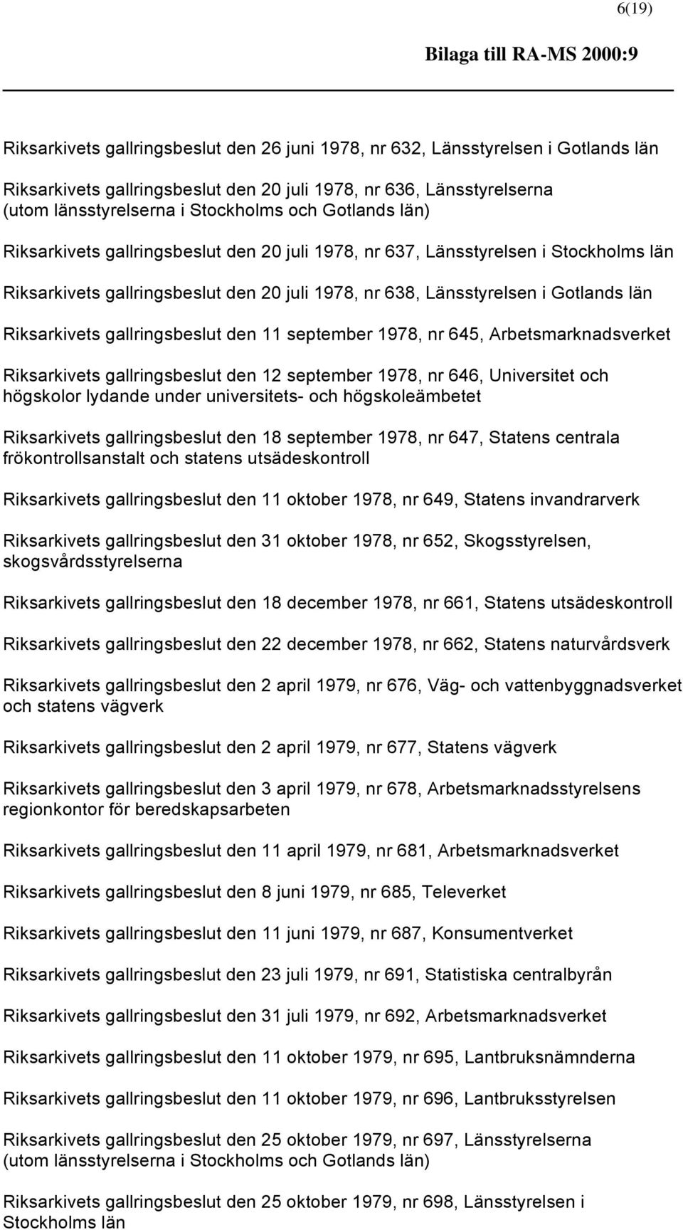 län Riksarkivets gallringsbeslut den 11 september 1978, nr 645, Arbetsmarknadsverket Riksarkivets gallringsbeslut den 12 september 1978, nr 646, Universitet och högskolor lydande under universitets-