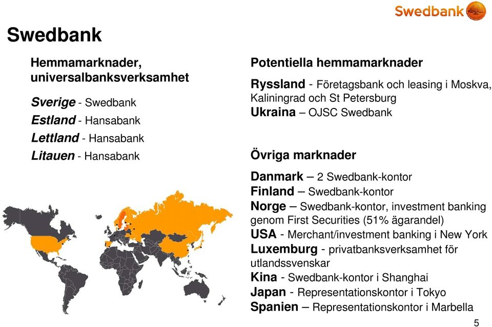 Swedbank-kontor Finland Swedbank-kontor Norge Swedbank-kontor, investment banking genom First Securities (51% ägarandel) USA - Merchant/investment