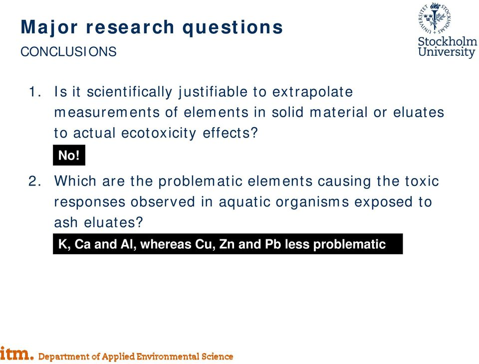 material or eluates to actual ecotoxicity effects? No! 2.