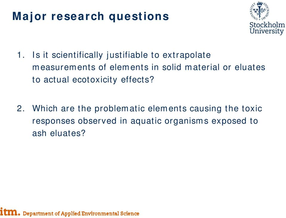 elements in solid material or eluates to actual ecotoxicity effects? 2.