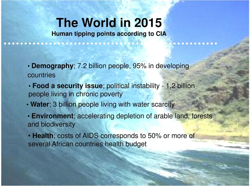 living in chronic poverty Water; 3 billion people living with water scarcity Environment; accelerating depletion