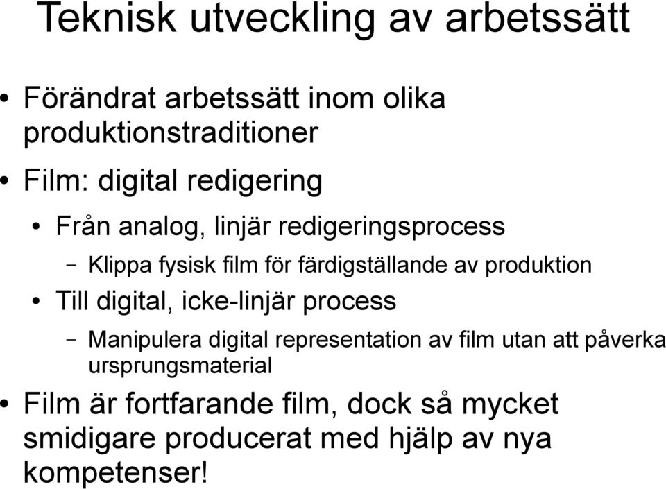 produktion Till digital, icke-linjär process Manipulera digital representation av film utan att