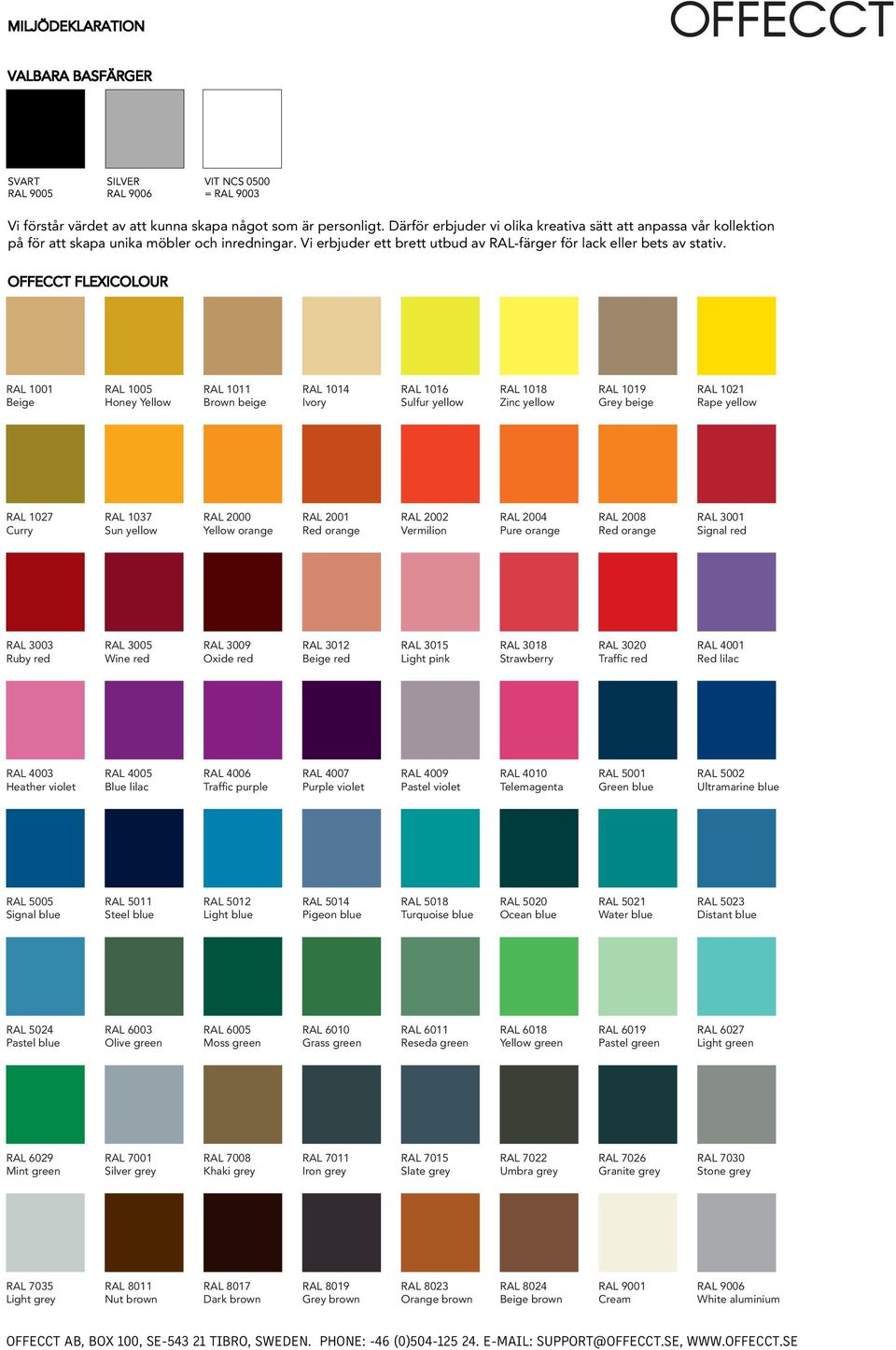 OFFECCT FLEXICOLOUR RAL 1001 Beige RAL 1005 Honey Yellow RAL 1011 Brown beige RAL 1014 Ivory RAL 1016 Sulfur yellow RAL 1018 Zinc yellow RAL 1019 Grey beige RAL 1021 Rape yellow RAL 1027 Curry RAL