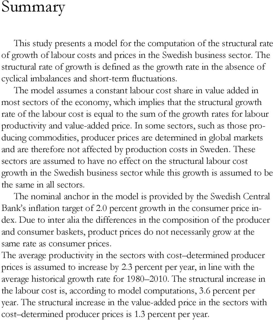 The model assumes a costat labour cost share value added most sectors of the ecoomy, whch mples that the structural growth rate of the labour cost s equal to the sum of the growth rates for labour