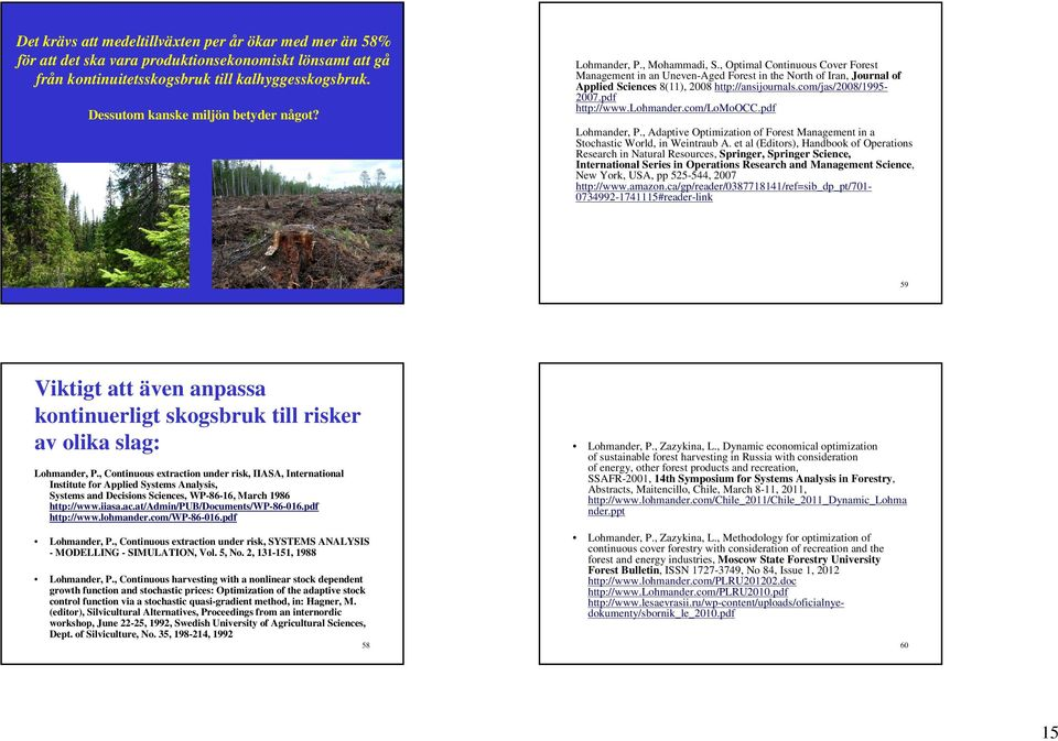 , Optimal Continuous Cover Forest Management in an Uneven-Aged Forest in the North of Iran, Journal of Applied Sciences 8(11), 2008 http://ansijournals.com/jas/2008/1995-2007.pdf http://www.lohmander.
