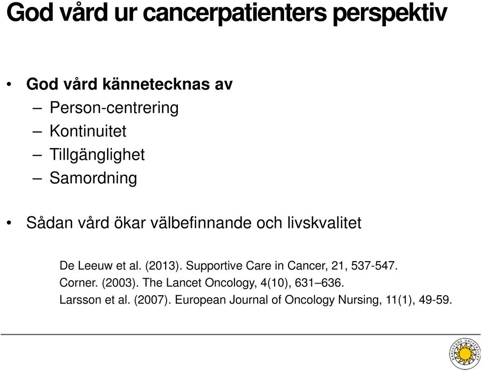 Leeuw et al. (2013). Supportive Care in Cancer, 21, 537-547. Corner. (2003).
