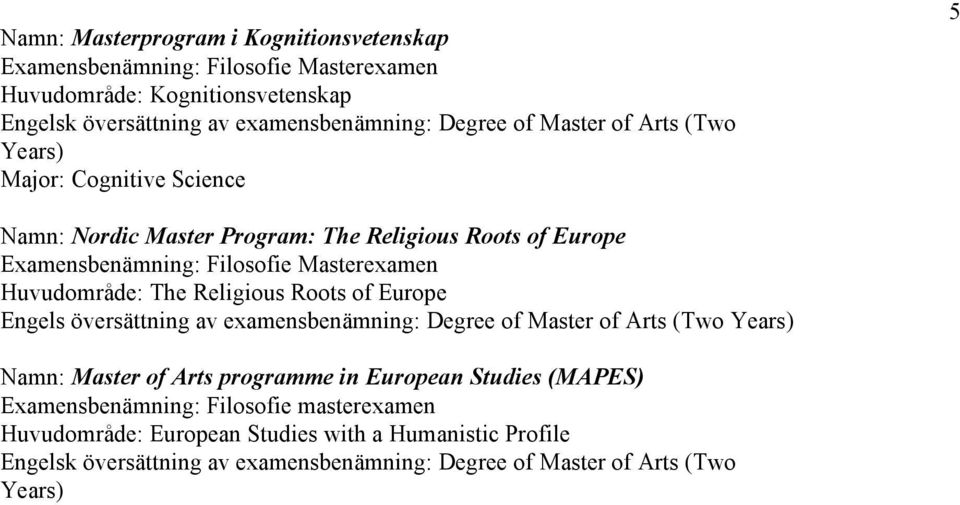översättning av examensbenämning: Degree of Master of Arts (Two Namn: Master of Arts programme in European
