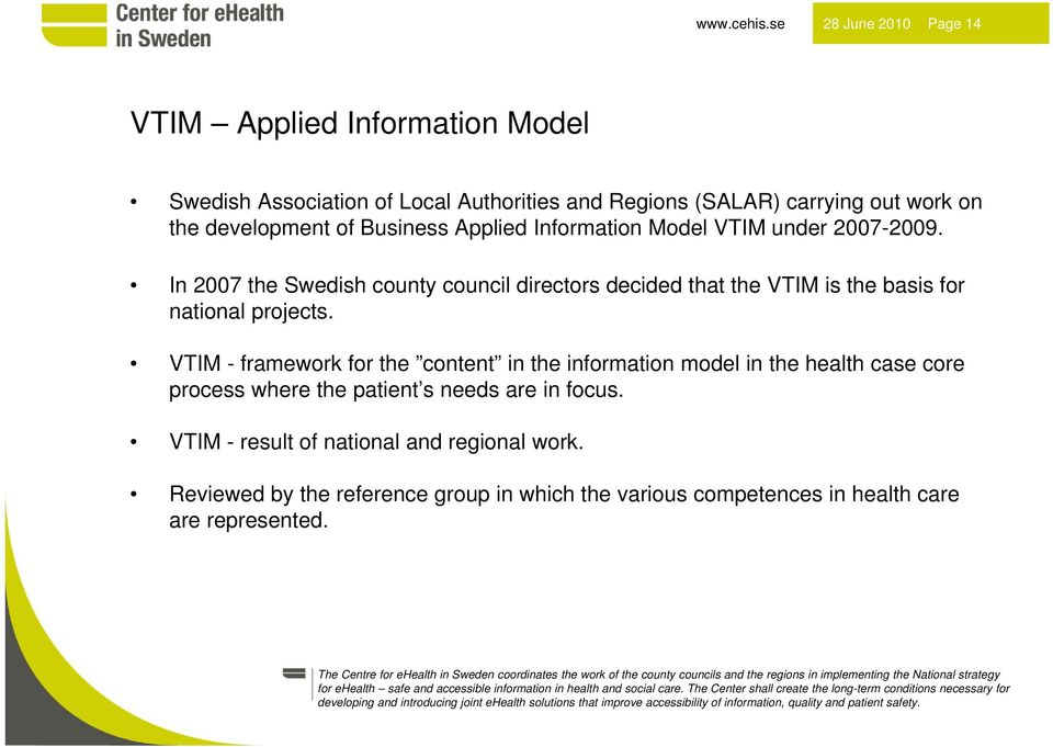 2007-2009. In 2007 the Swedish county council directors decided that the VTIM is the basis for national projects.