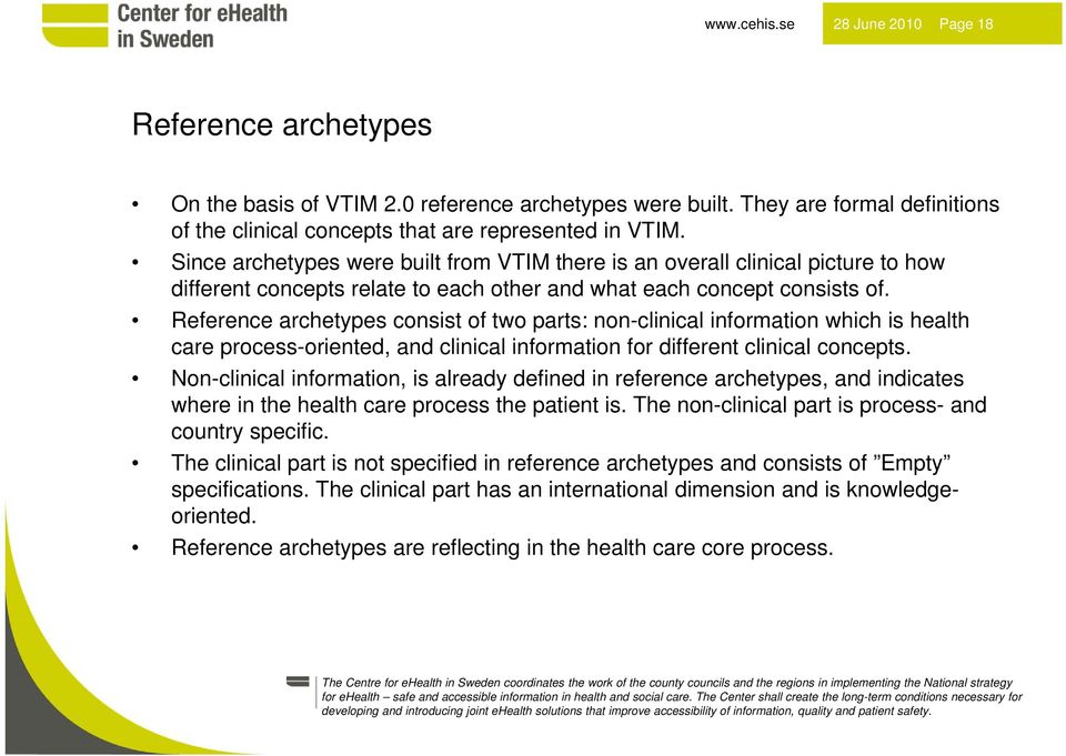 Reference archetypes consist of two parts: non-clinical information which is health care process-oriented, and clinical information for different clinical concepts.