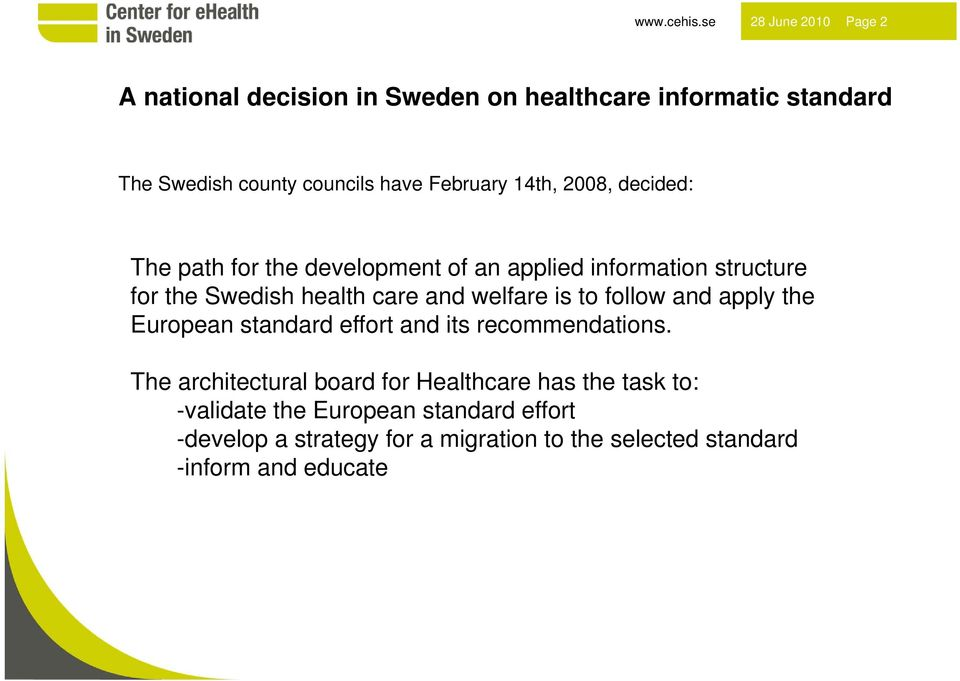 14th, 2008, decided: The path for the development of an applied information structure for the Swedish health care and welfare is