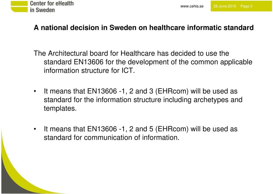 Healthcare has decided to use the standard EN13606 for the development of the common applicable information structure