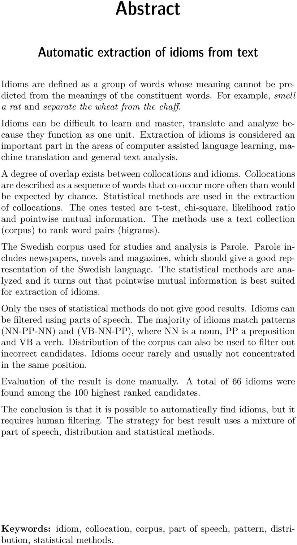 Extraction of idioms is considered an important part in the areas of computer assisted language learning, machine translation and general text analysis.