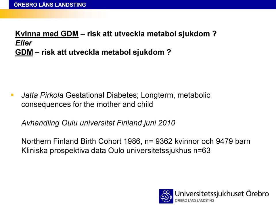 Jatta Pirkola Gestational Diabetes; Longterm, metabolic consequences for the mother and