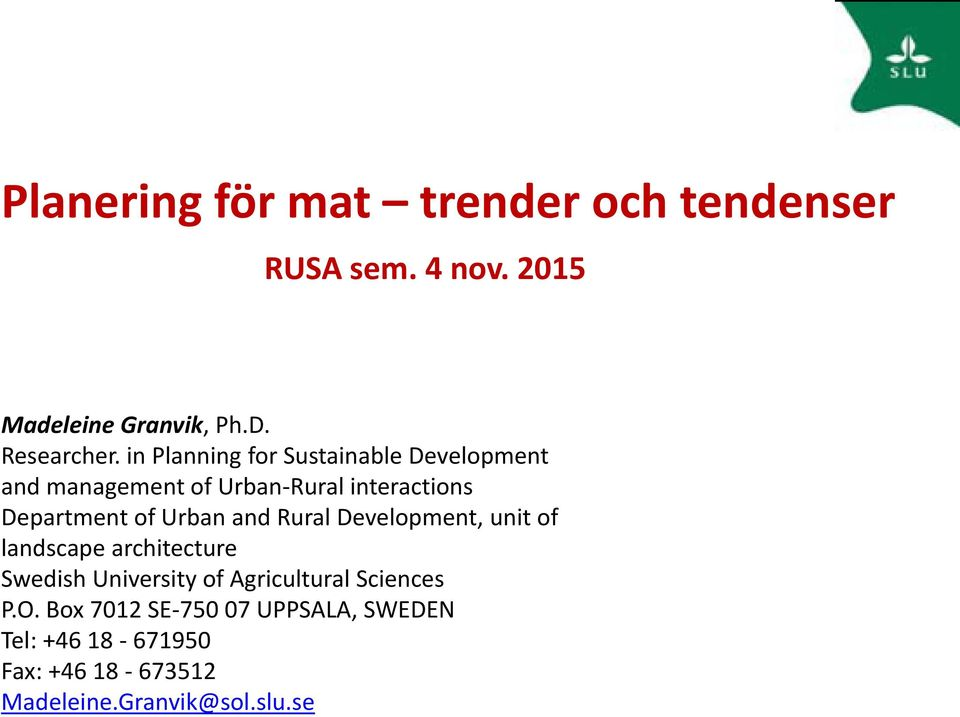 Urban and Rural Development, unit of landscape architecture Swedish University of Agricultural