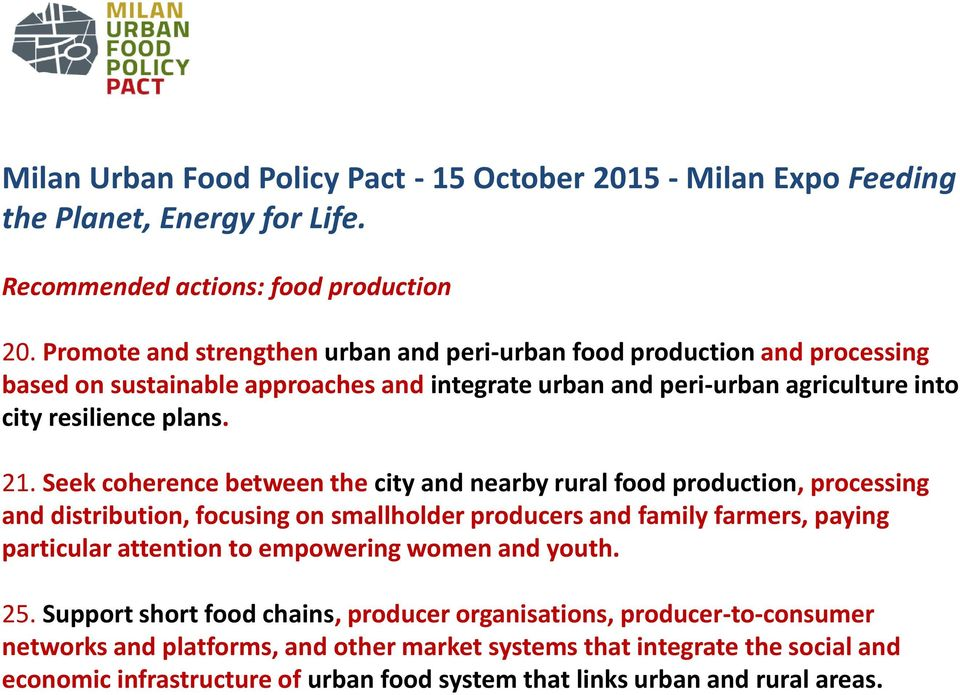 Seek coherence between the city and nearby rural food production, processing and distribution, focusing on smallholder producers and family farmers, paying particular attention to empowering