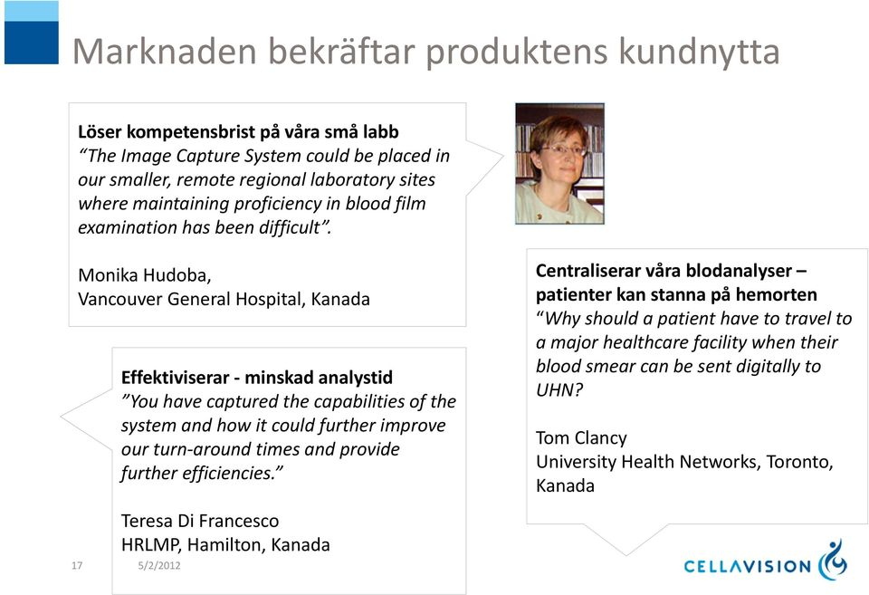 Monika Hudoba, Vancouver General Hospital, Kanada Effektiviserar minskad analystid You have captured the capabilities of the system and how it could further improve our turn around times and