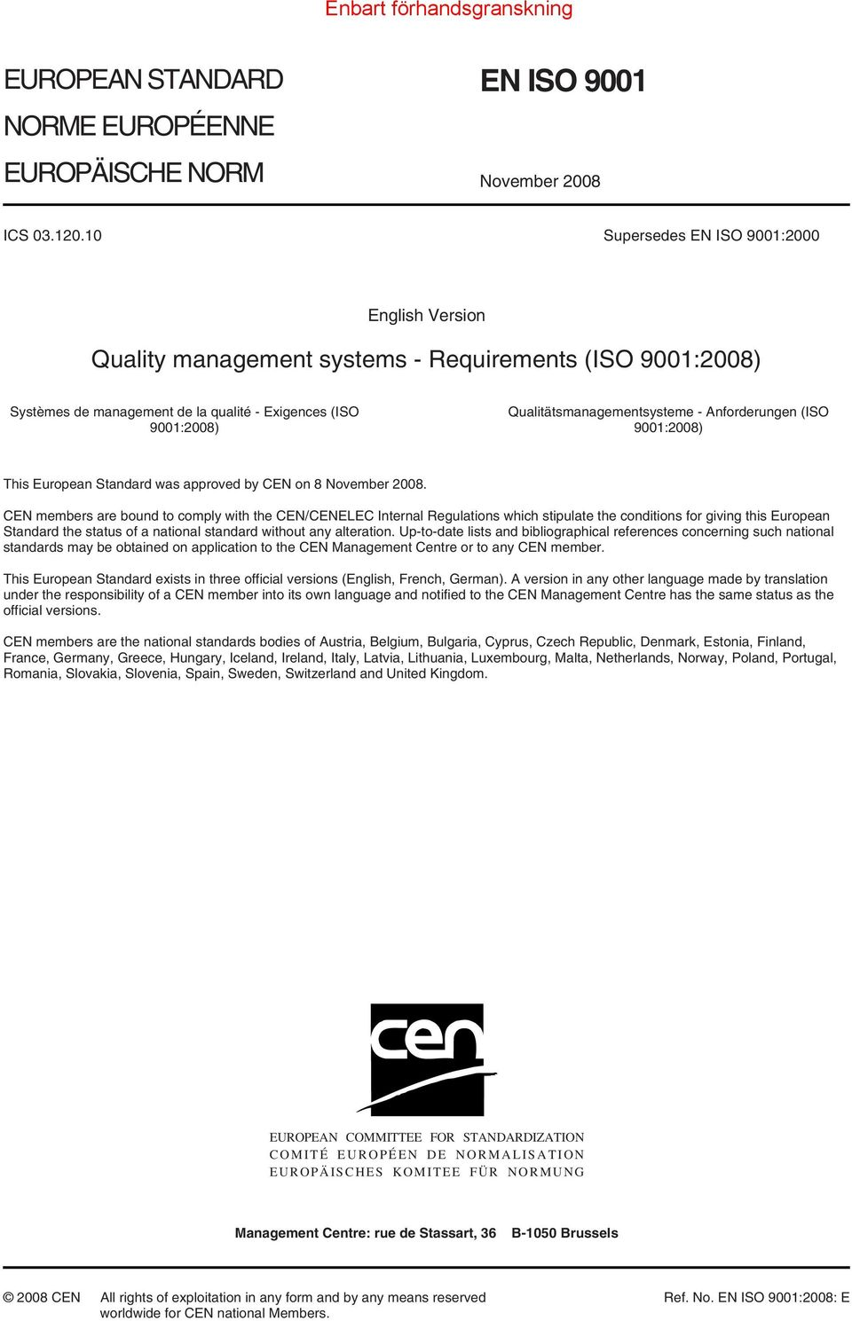 Anforderungen (ISO 9001:2008) This European Standard was approved by CEN on 8 November 2008.